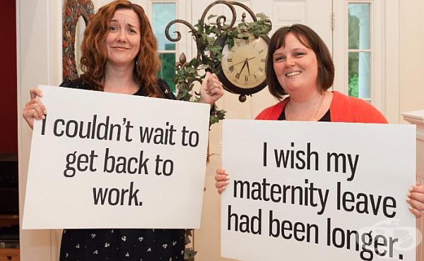Нямах търпение да се върна на работа. / Искаше ми се майчинството ми да беше по-дълго.