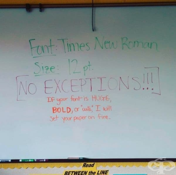 """Учител, който е болен от Комик Санс. /""""Шрифт: Times New Roman, размер: 12 pt. Без изключения. Ако вашият шрифт е голям, болднат или """"сладък"""", ще хвърля хартията в огъня!""""/"""