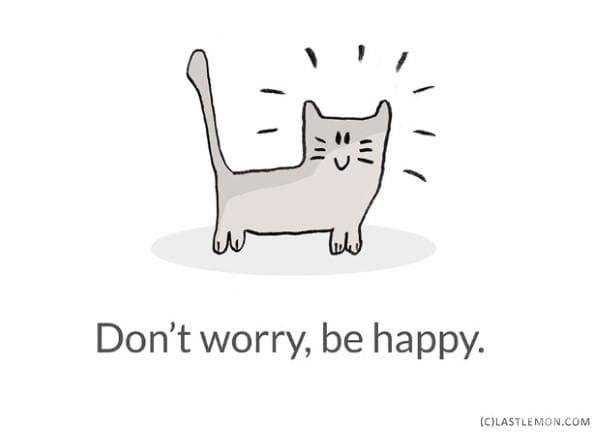 Не се безпокой, бъди щастлив.