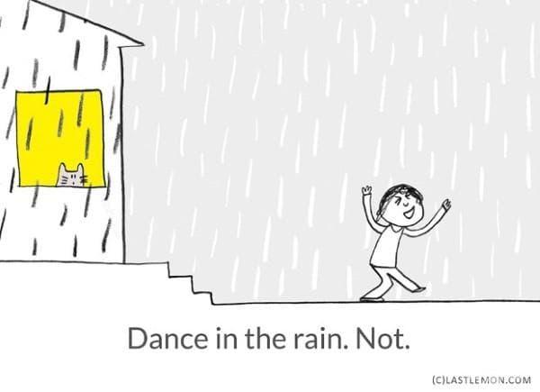 Танцувай под дъжда. Не.