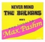 NEVER MIND THE BALKANS HERE'S MAX PASHM - МАКС ПАШМ - КОМПАКТДИСК - МЕСЕЧИНА МЮЗИК