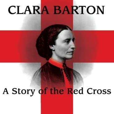 Клара Бъртън – от сестринските грижи на бойното поле до създаването на Червения кръст в САЩ през 19 век - изображение